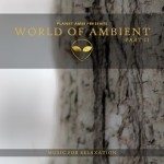 Cover:Planet Ambi Presents World Of Ambient Part II (Music For Relaxation) [AUDIO CD + Digital]
